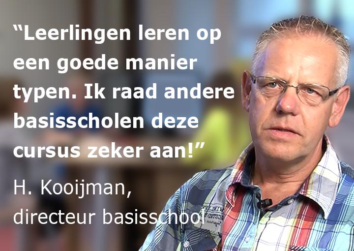 """""""Leerlingen leren op een goede manier typen. Ik raad andere basisscholen deze cursus zeker aan!"""" H. Kooijman, directeur basisschool."""